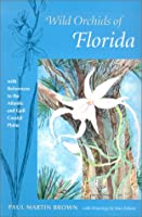 Wild Orchids of Florida: With References to the Gulf and Atlantic Coastal Plain