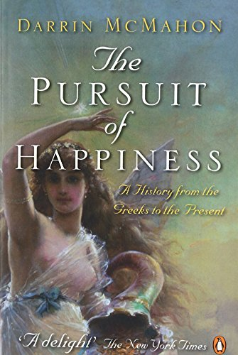 The Pursuit of Happiness: A History from the Greeks to the Present
