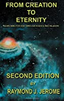 From Creation to Eternity: Searching for God Through Science and Religion. (Second Edition)