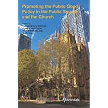 Promoting the Public Good: Policy in the Public Square and the Church