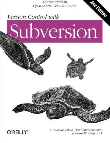 Version Control with Subversion: Next Generation Open Source Version Control