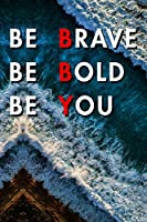 Be Brave Be Bold Be You: Blank Lined Journal Notebook, Size 6x9, Gift Idea for Boss, Employee, Coworker, Friends, Office, Gift Ideas, Familly, Entrepreneur: Cover 6, New Year Resolutions & Goals, Christmas, Birthday