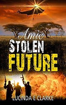 Amie Stolen Future by [Clarke, Lucinda E]