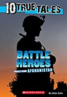 Battle Heroes: Voices from Afghanistan (10 True Tales)