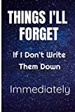 Things I'll Forget If I Don't Write Them Down Immediately: Notebook with Lined Paper (6x9, 110 pages) to Write In - Journal for School, Office, Women, Girls, Men, Boys, Boss, Co-worker, Employee, diary Book, Funny Quote Notebook