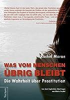 Was vom Menschen uebrig bleibt: Die Wahrheit ueber Prostitution