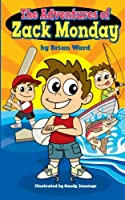 The Adventures of Zack Monday: Ten Short Stories of an Adventurous Young Boy and His Amazing Childhood Experiences!