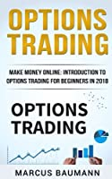 Options Trading: Make Money Online: Introduction to Options Trading for Beginners in 2018