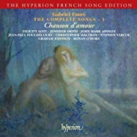 Faure: The Complete Songs - 3 - Chanson d'amour