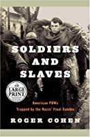 Soldiers and Slaves: American POW's Trapped by the Nazi's Final Gamble (Random House Large Print)