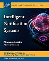 Intelligent Notification Systems (Synthesis Lectures on Mobile and Pervasive Computing)