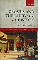 Orosius and the Rhetoric of History (Oxford Early Christian Studies)