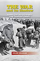 The War and Its Shadow: Spain's Civil War in Europe's Long Twentieth Century (The Canada Blanch / Sussex Academic Studies on Contemporary Spain)