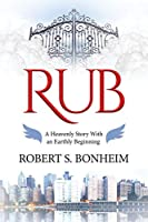 Rub: A Heavenly Story with an Earthly Beginning