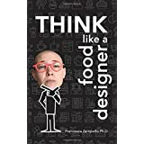 THINK Like a Food Designer: 60 activities to develop your Food Design Thinking mindset