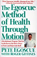 The Egoscue Method of Health Through Motion: A Revolutionary Program That Lets You Rediscover the Body's Power TI Protect and Rejuvenate Itself