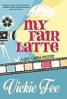 My Fair Latte (A Café Cinema Mystery)