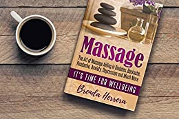 Massage: The Art of Massage Aiding in Diabetes, Backache, Headache, Anxiety, Depression and Much More (Diabetes, Wellness, Well-being, Relaxation) by [Herrera, Brenda]