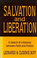 Salvation and Liberation: In Search of a Balance Between Faith and Politics