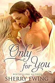 Only For You (The Knights of Berwyck, A Quest Through Time Book 2) by [Ewing, Sherry]