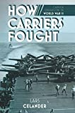 How Carriers Fought: Carrier Operations in WWII (English Edition) 画像