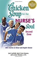 Chicken Soup for the Nurse's Soul Second Dose: More Stories to Honor and Inspire Nurses (Chicken Soup for the Soul)