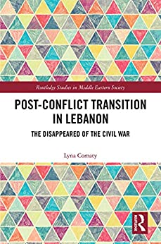 [Comaty, Lyna]のPost-Conflict Transition in Lebanon: The Disappeared of the Civil War (Routledge Studies in Middle Eastern Society Book 5) (English Edition)