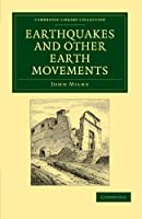Earthquakes and Other Earth Movements (Cambridge Library Collection - Earth Science)