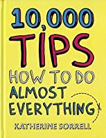 10,000 Tips How To Do Almost Everything (Hardback)
