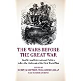 The Wars before the Great War: Conflict and International Politics before the Outbreak of the First World War