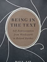 Being in the Text: Self-Representation from Wordsworth to Roland Barthes