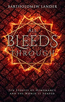 All Bleeds Through: Ten Stories of Hemomancy and the World it Shaped by [Lander, Bartholomew]