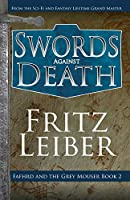 Swords Against Death (The Adventures of Fafhrd and the Gray Mouser)