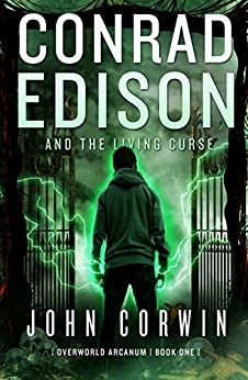 Conrad Edison and The Living Curse: A Twisted Take on Harry Potter (Overworld Arcanum Book 1) by [Corwin, John]
