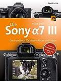 Die Sony Alpha 7 III: Das Handbuch fuer bessere Fotos und Videos