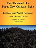 One Thousand One Papua New Guinean Nights: Folktales from Wantok Newspapers Tales from 1972-1985 (Papua New Guinea Folklore Series)