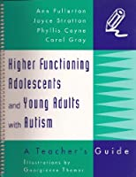 Higher Functioning Adolescents and Young Adults With Autism: A Teacher's Guide