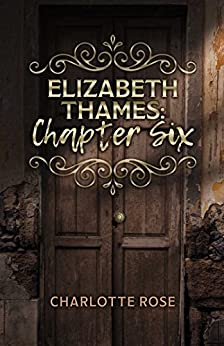 Elizabeth Thames: Chapter Six by [Rose, Charlotte]