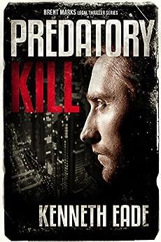Predatory Kill: A Lawyer Brent Marks Legal Thriller (Brent Marks Legal Thriller Series Book 2) by [Eade, Kenneth]