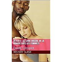 De A à Z : Le Livre digital de la Drague avec les femmes!: Guide Complet (French Edition)