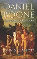 Daniel Boone: The Pioneer of Kentucky (Historical Figures)