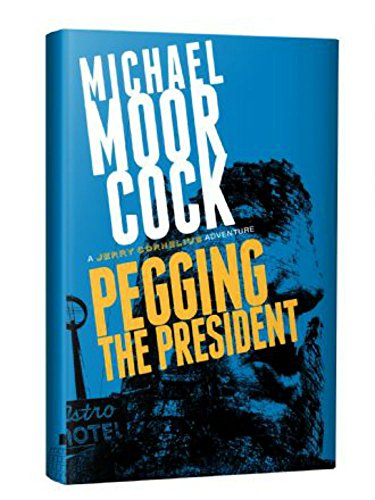 Download Pegging the President: A Jerry Cornelius Adventure 1786363100