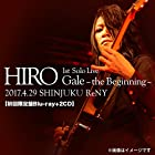 HIRO 1st Solo Live 『Gale』~the Beginning~ 2017.4.29 SHINJUKU ReNY【初回限定盤Blu-ray+2CD】(近日発売 予約可)