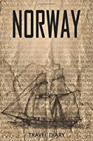 Norway Travel Diary: Travel and vacation diary for Norway. A logbook with important pre-made pages and many free sites for your travel memories. For a present, notebook or as a parting gift