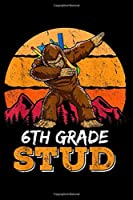 6TH GRADE Stud: 6TH GRADE Stud Bigfoot Dabbing Funny Sasquatch  Journal/Notebook Blank Lined Ruled 6x9 100 Pages