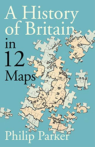 A History of Britain in 12 Maps (New History of Britain) (English Edition)