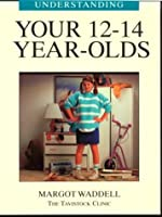 Understanding Your 12-14 Year Olds (Understanding Your Child - The Tavistock Clinic Series)