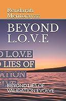 BEYOND L.O.V.E: BEYOND LIES OF VALIDATION EVOLVE