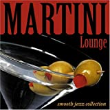 Martini Lounge: Smooth Jazz Collection