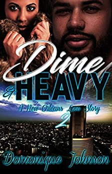 Dime & Heavy 2: A New Orleans Love Story by [Johnson, Domonique]